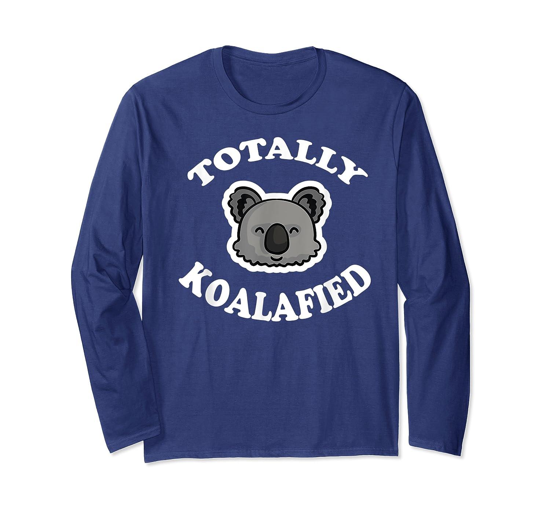 Totally Koalafied T-shirt Funny Job Qualification Pun Joke Long Sleeve T-shirt