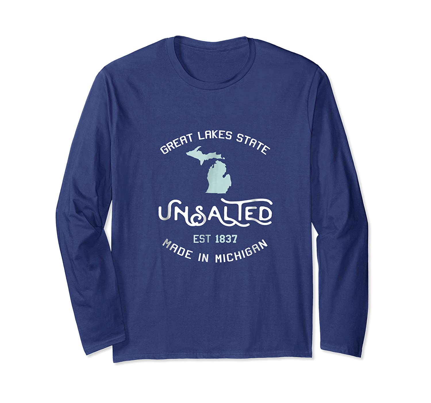 Great Lakes State Unsalted Est 1837 Made In Michigan T-shirt Long Sleeve T-shirt