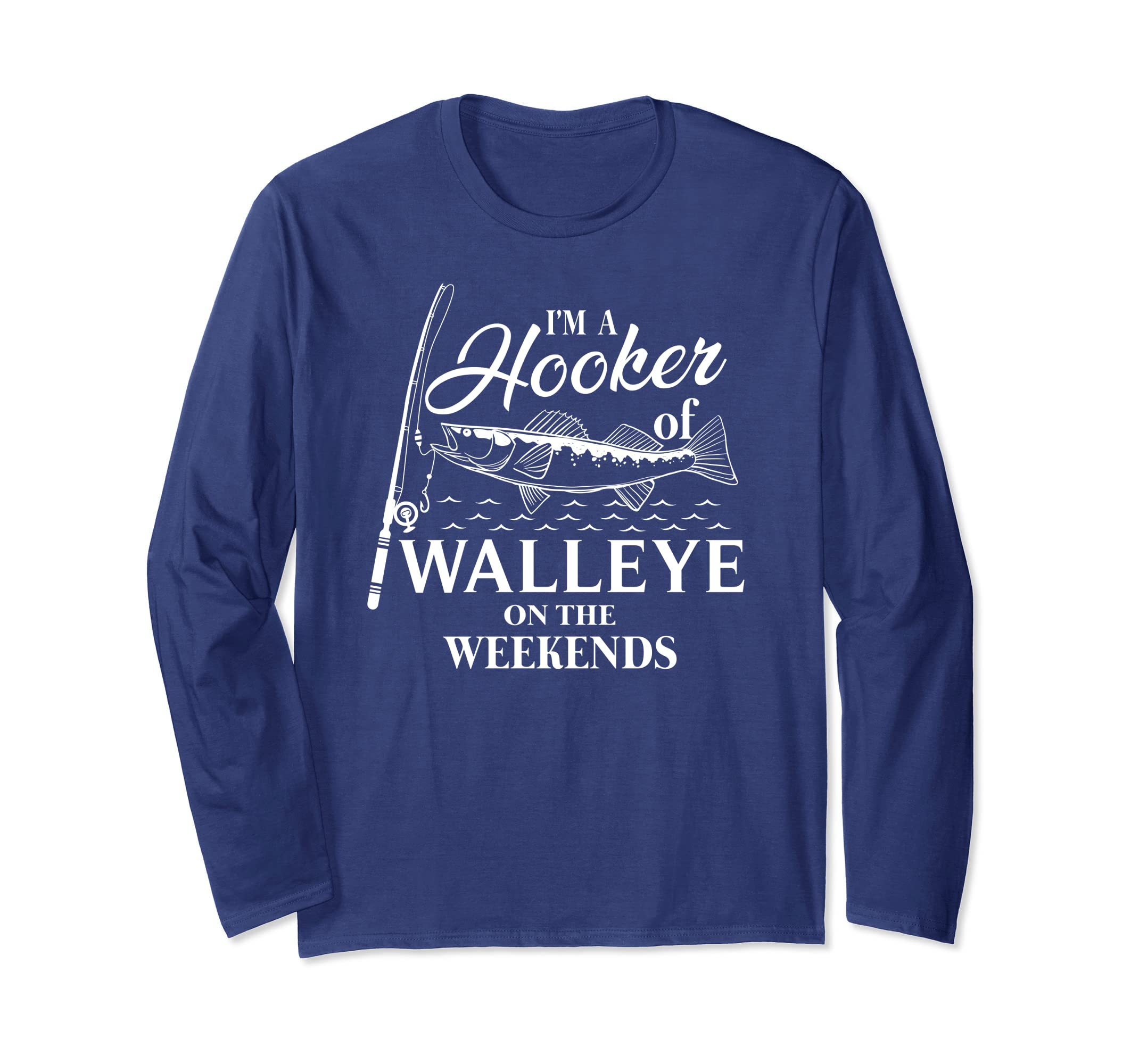 b26d270571bc Amazon.com: I'm A Hooker Of Walleye On The Weekends Long Sleeve Shirt:  Clothing