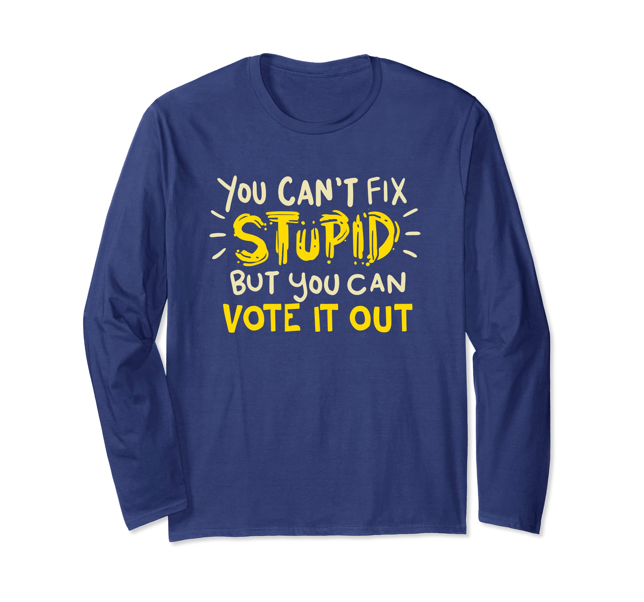 Can't Fix Stupid But You Can Vote It Out T Shirt Political-azvn