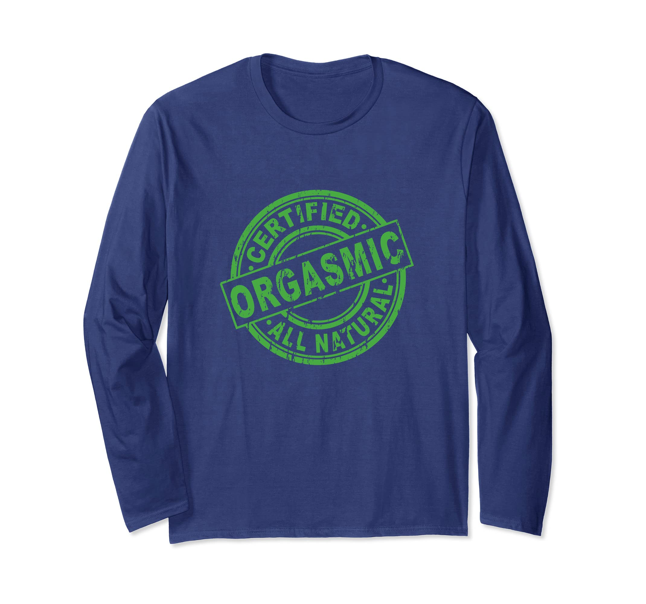 Orgasmic Certified Long Sleeve T Shirt by LEG A C