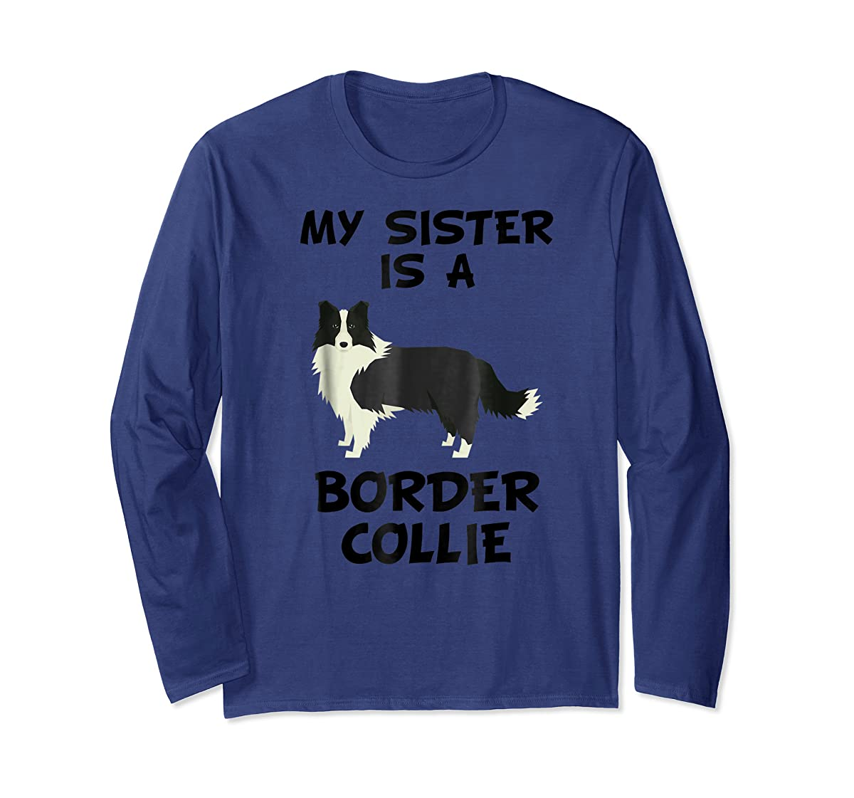 My Sister Is A Border Collie Dog Owner T-Shirt-Long Sleeve-Navy