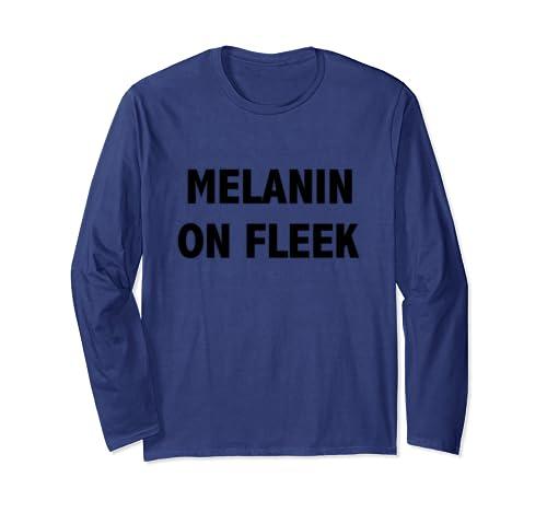 Melanin On Fleek Black History Month Black Pride Conscious  Long Sleeve T Shirt