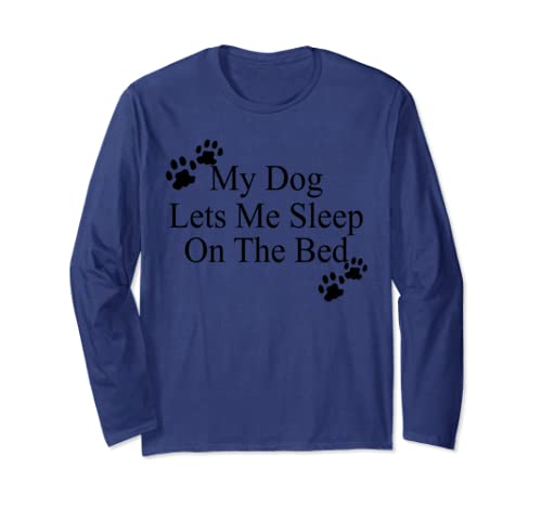 My Dog Lets Me Sleep On The Bed T Shirt Gift Dog Lovers Long Sleeve T Shirt