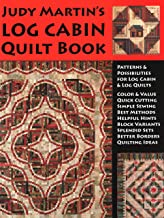 Judy Martin's Log Cabin Quilt Book: Patterns & Possibilities for Lob Cabin & Log Quilts