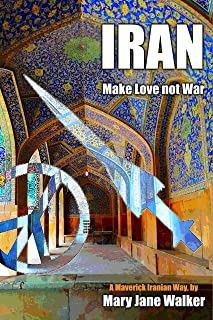Iran: Make Love not War: Sex, Drugs and Rock'n'Roll on the Silk Road
