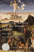 Dionysus, Christ, and the Death of God, Volume 2: Christianity and Modernity (Volume 2) (Studies in Violence, Mimesis & Cu...