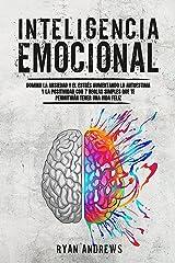 INTELIGENCIA EMOCIONAL: Domina la ansiedad y el estrés aumentando la autoestima y la positividad con 7 reglas simples que te permitirán tener una vida feliz (Spanish Edition) Format Kindle