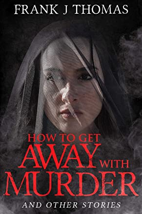 How to Get Away with Murder & Other Stories: Short Fiction Collection (English Edition)