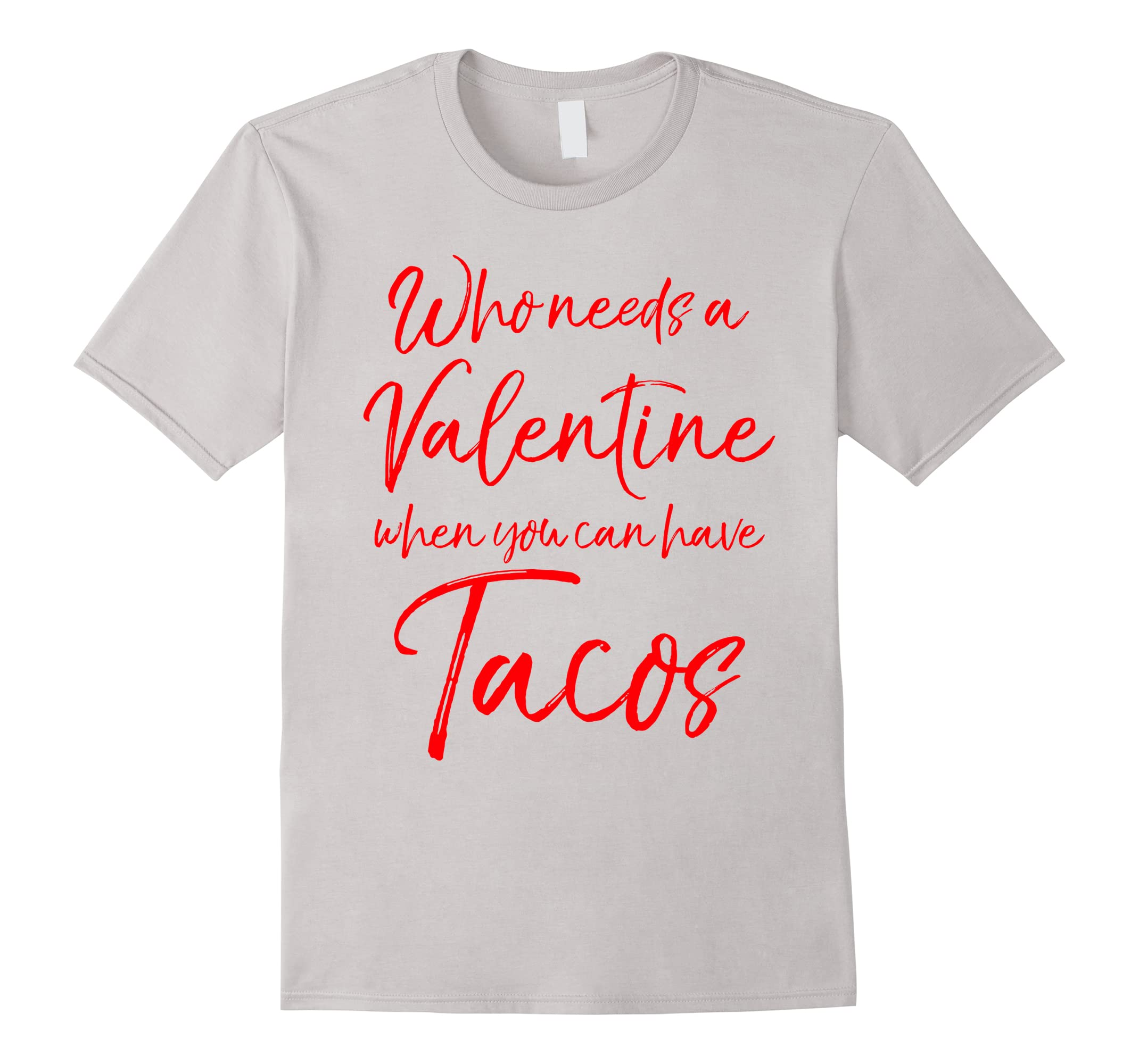 1b000bf0a Who Needs a Valentine When You can Have Tacos Shirt Funny-RT ...