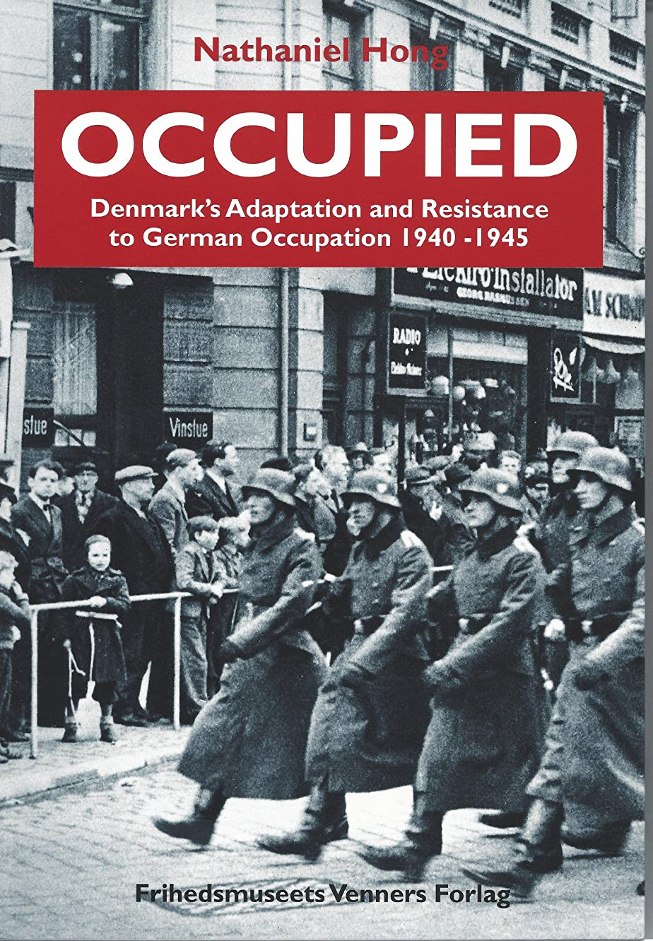 Occupied, Denmark's Adaptation and Resistance to German Occupation 1940-1945