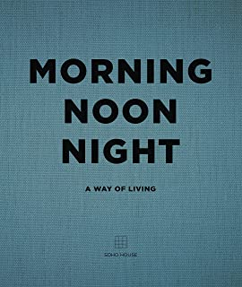 Morning, Noon, Night: A Way of Living