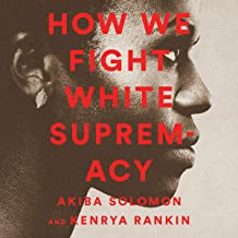 How We Fight White Supremacy: Includes a PDF of Photographs: A Field Guide to Black Resistance
