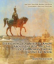 Everything You Need to Know About the Rise and Fall of the Roman Empire In One Fat Book - Ancient History Books for Kids | Children's Ancient History