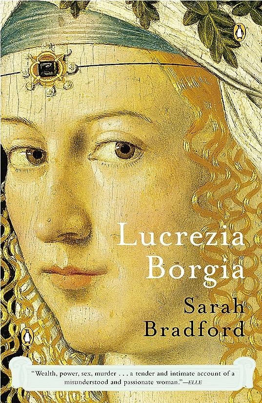 間隔ピンチ徒歩でLucrezia Borgia: Life, Love, and Death in Renaissance Italy (English Edition)