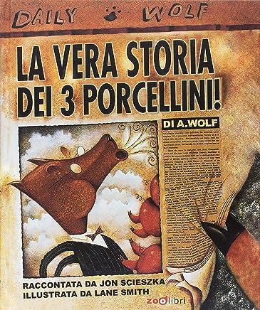 La vera storia dei 3 porcellini! Ediz. a colori
