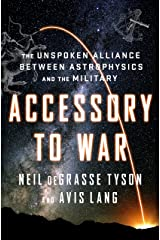 Accessory to War: The Unspoken Alliance Between Astrophysics and the Military (Astrophysics for People in a Hurry Series) Kindle Edition