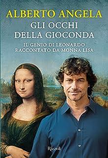 Gli occhi della Gioconda. Il genio di Leonardo raccontato da Monna Lisa
