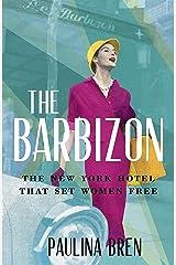 The Barbizon: The New York Hotel That Set Women Free Kindle Edition