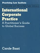 International Corporate Practice: A Practitioner's Guide to Global Success (Practising Law Institute, Corporate and Securities Law Library)