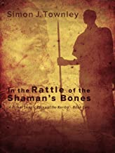 In the Rattle of the Shaman's Bones (A Tribal Song – Tales of the Koriba Book 2)