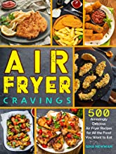 Air Fryer Cravings: 500 Amazingly Delicious Air Fryer Recipes for All the Food You Want to Eat
