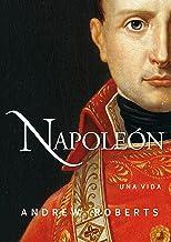 Napoleón: una vida (Ayer y hoy de la historia) (Spanish Edition)