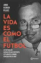 La vida es como el futbol: La historia de Hernán Peláez Restrepo, leyenda de la radio, contada por su hijo (Spanish Edition)