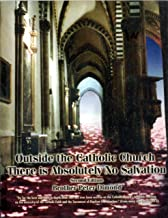 Outside the Catholic Church There Is Absolutely No Salvation