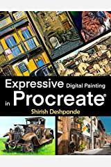 Expressive Digital Painting in Procreate: Learn to draw and paint stunningly beautiful, expressive illustrations on iPad Kindle Edition
