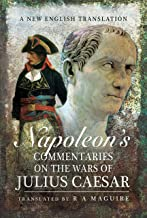 Napoleon's Commentaries on the Wars of Julius Caesar: A New English Translation