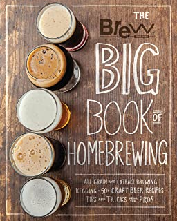 The Brew Your Own Big Book Of Homebrewing: All-Grain and Extract Brewing * Kegging * 50+ Craft Beer Recipes * Tips and Tri...
