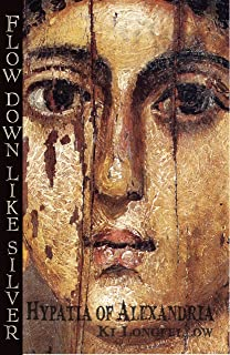 Flow Down Like Silver: Hypatia of Alexandria (English Edition)