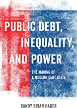 Public Debt, Inequality, and Power: The Making of a Modern Debt State (English Edition)