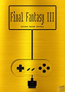 Final Fantasy III / Final Fantasy VI Golden Guide SNES Classic: including full walkthrough, all maps, rages, espers, enemies, items, weapons, cheats, tips, ... instruction manual (Golden Guides Book 9)