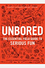 Unbored: The Essential Field Guide to Serious Fun Kindle Edition