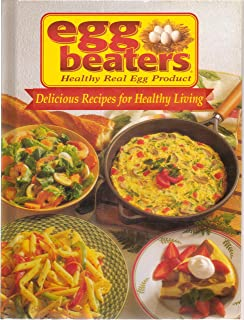 EGG BEATERS , Healthy Real Egg Product: Delicious Recipes for Healthy Living