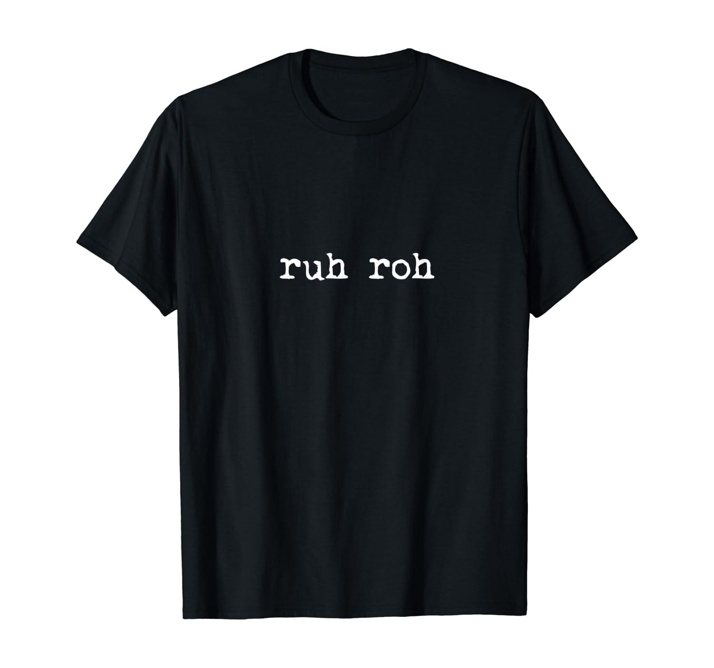 Ruh Roh Shirts