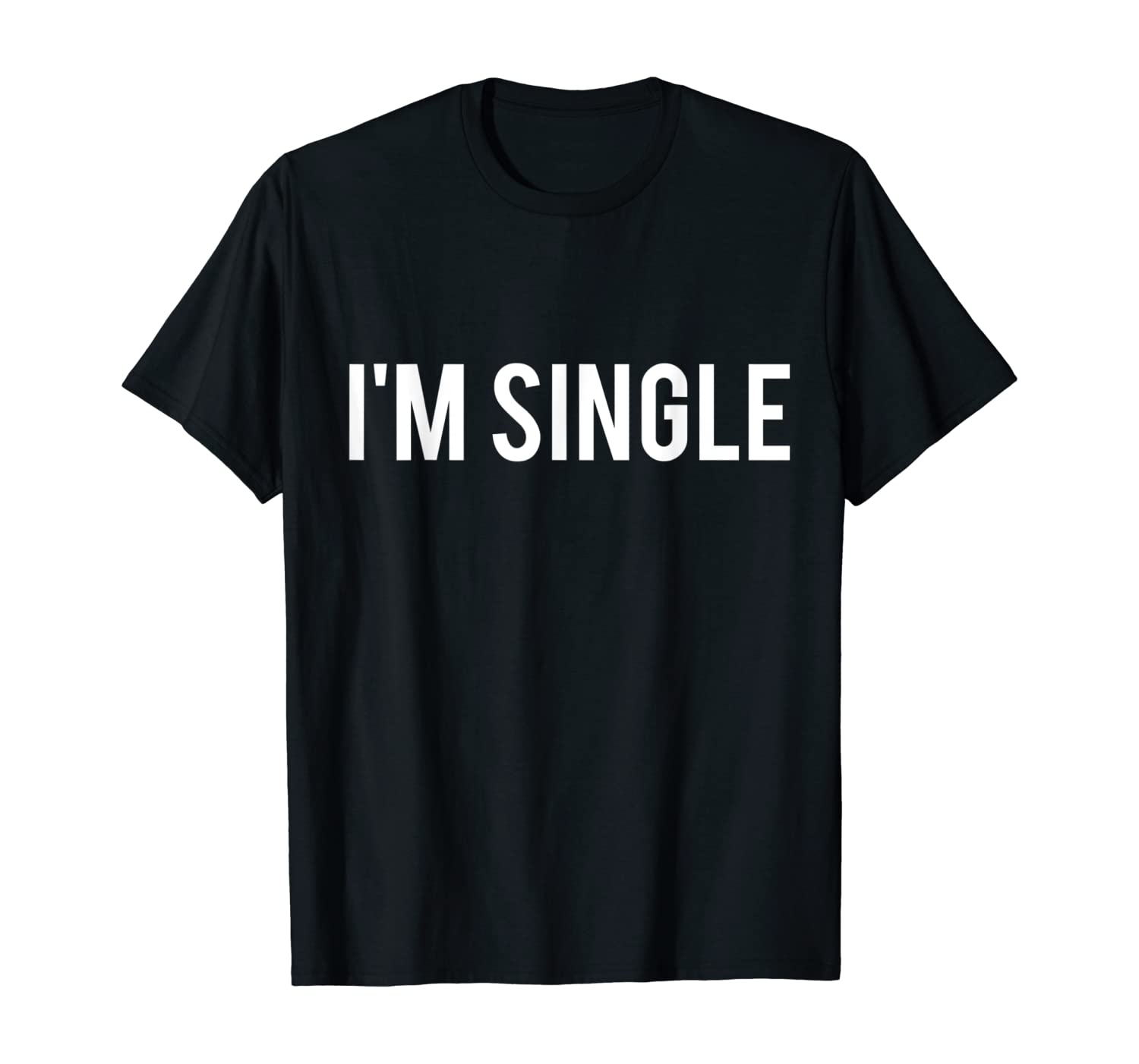 I'm Single T-Shirt - Funny Sarcastic Dating