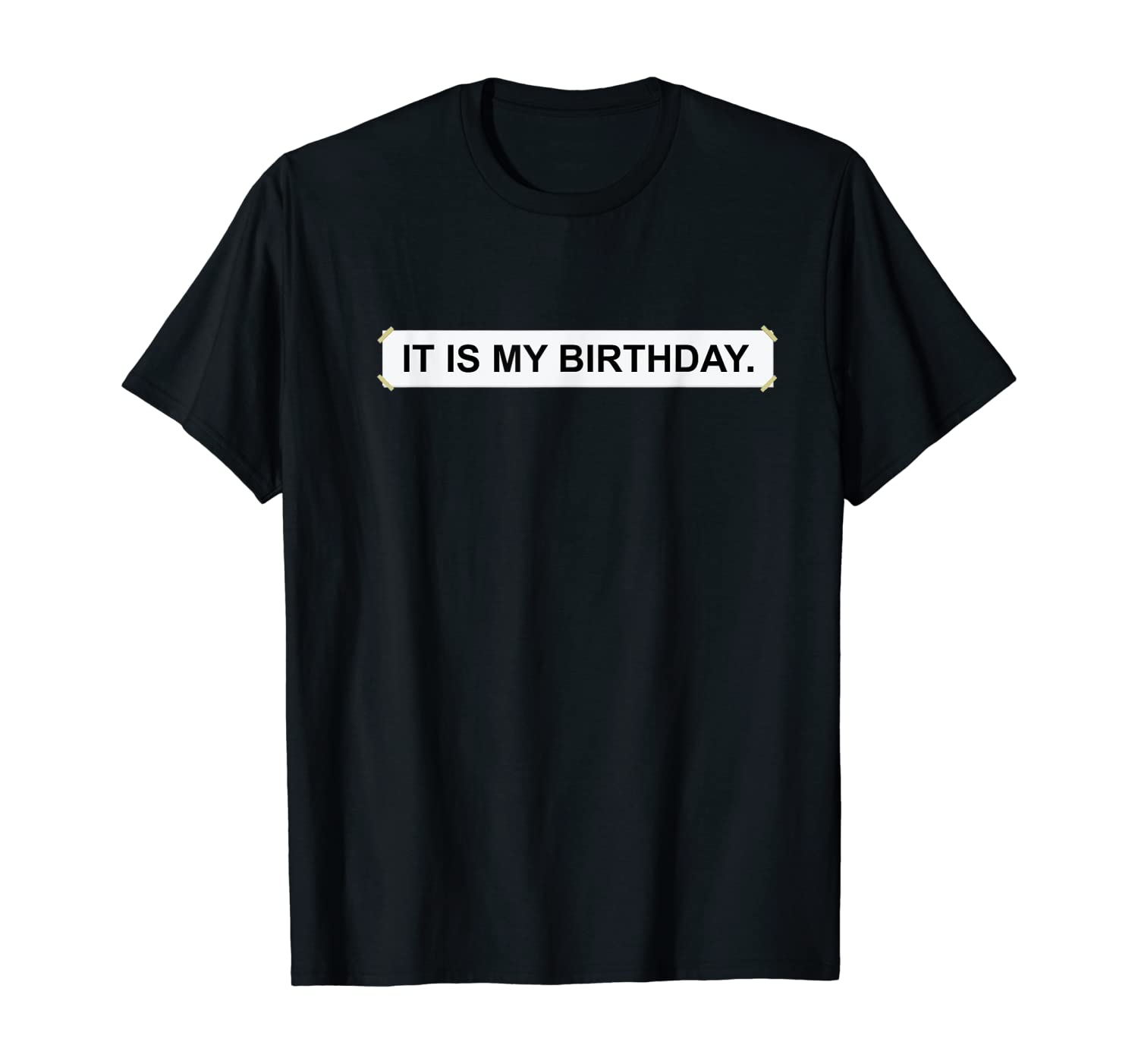 It Is My Birthday Office Sign Funny Sarcastic Statement Gift T-Shirt