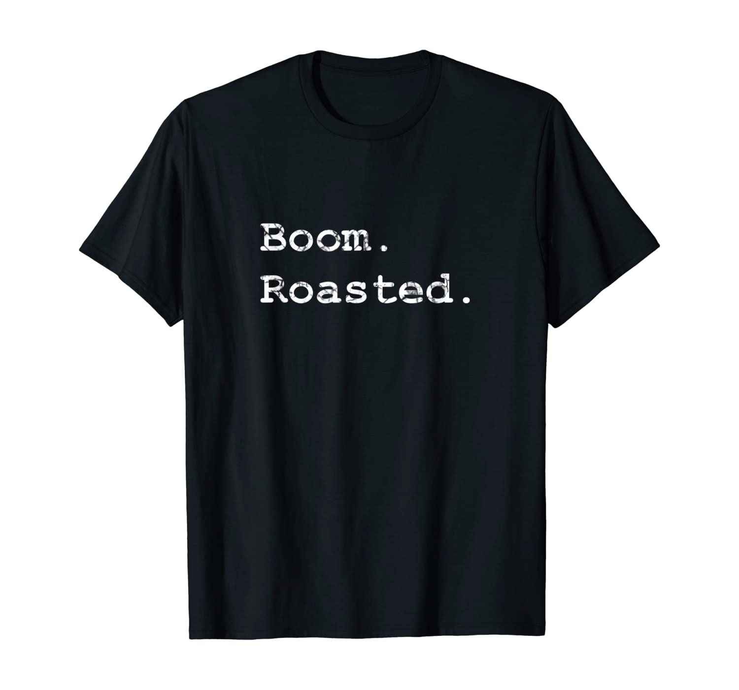 Boom. Roasted. T-Shirt