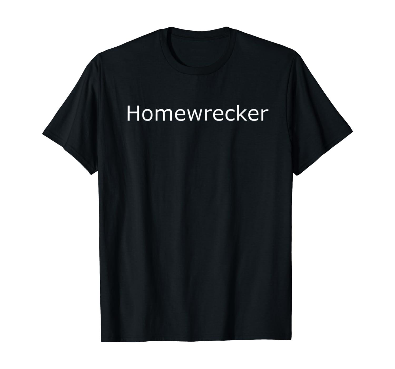 Homewrecker Shirt