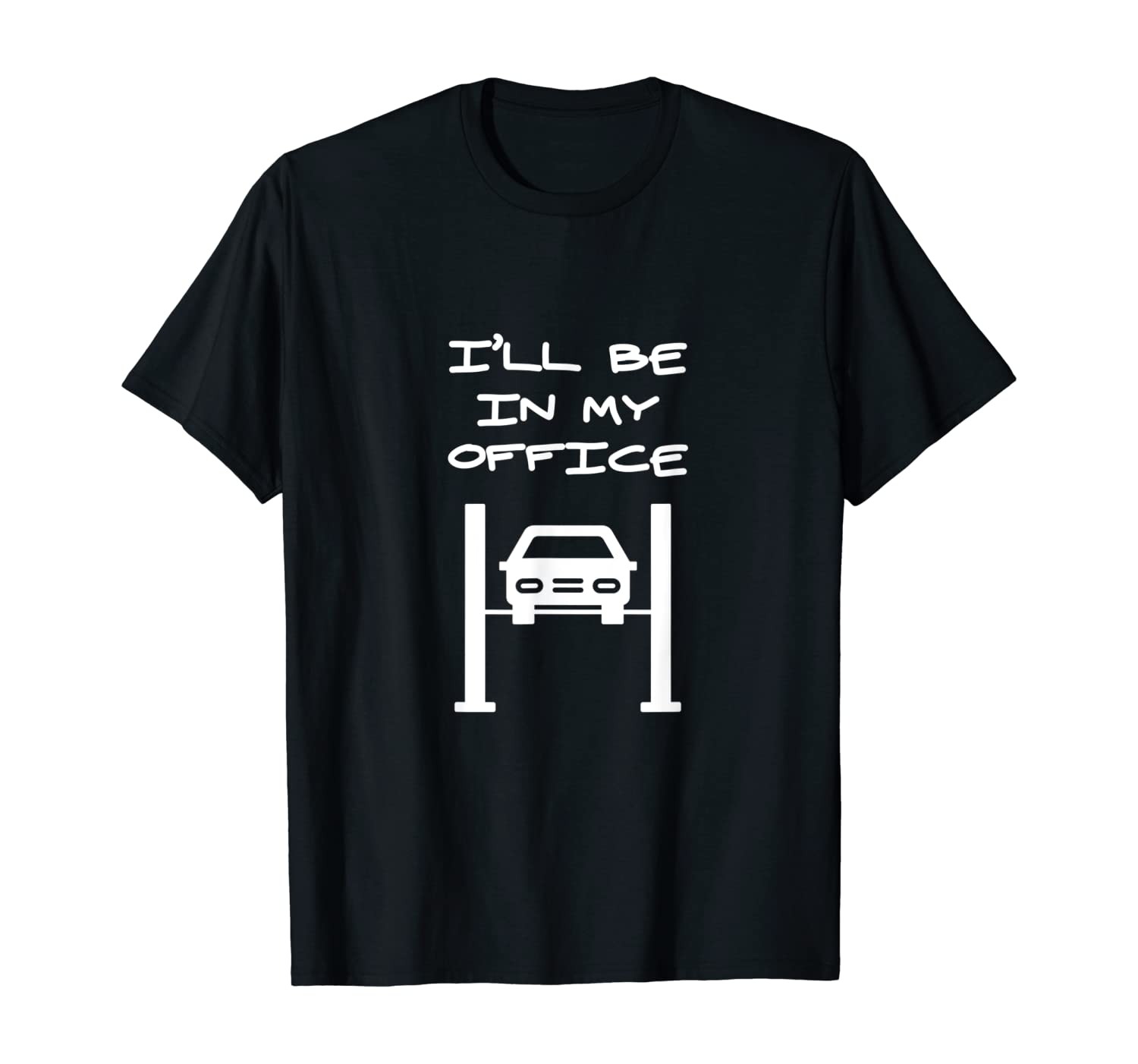 Funny Gift for Car Mechanic | ILL BE IN MY OFFICE T-Shirt