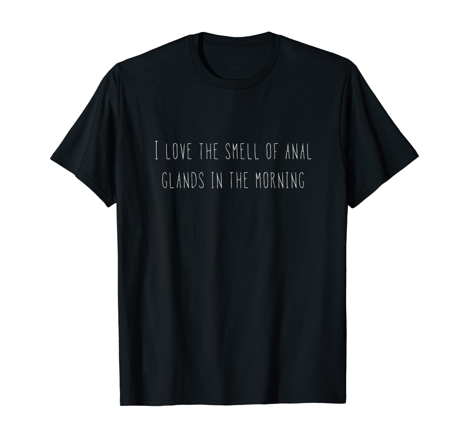 Love The Smell Of Anal Glands In The Morning Funny Shirts