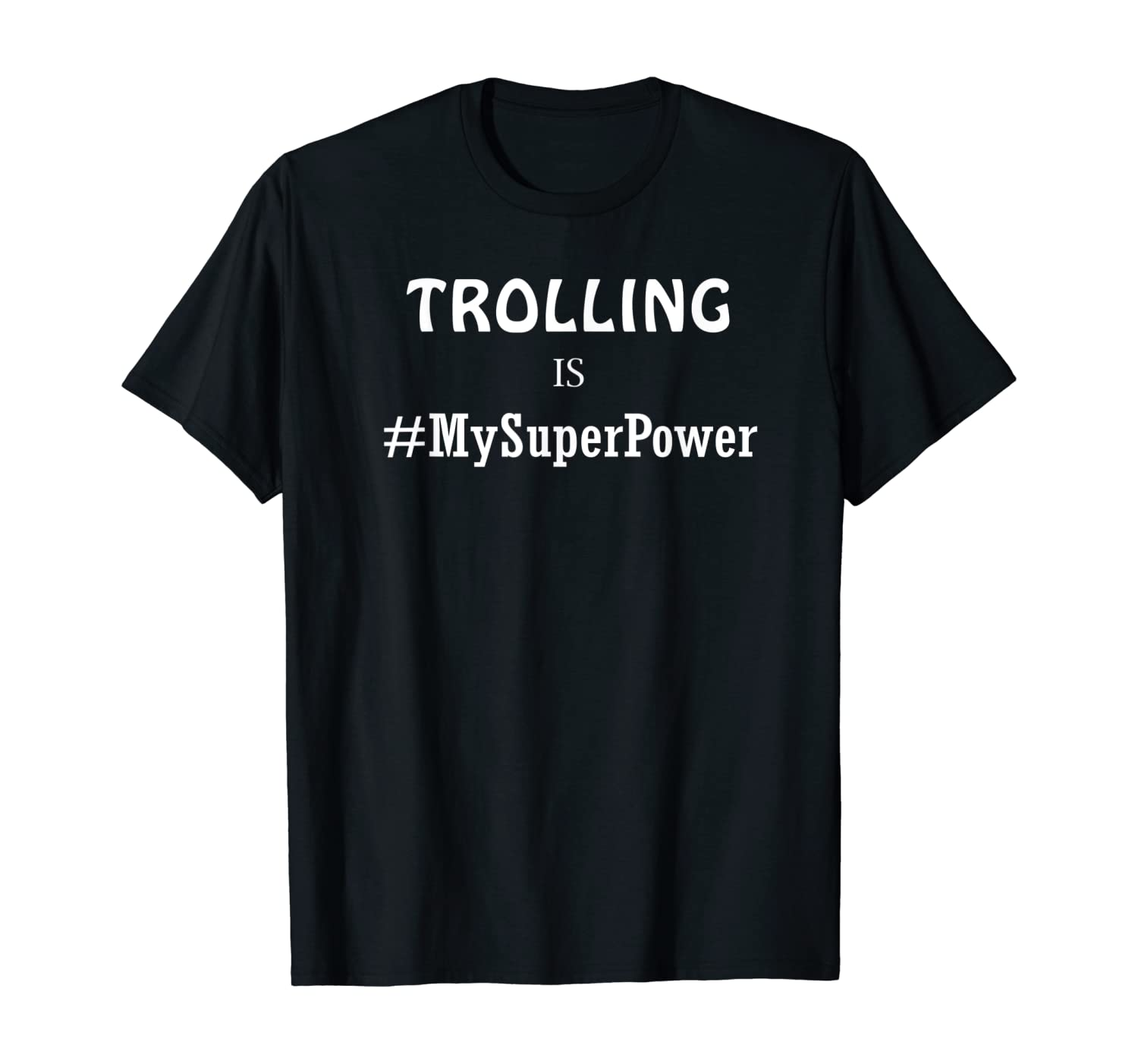 Trolling Is My Superpower Shirts