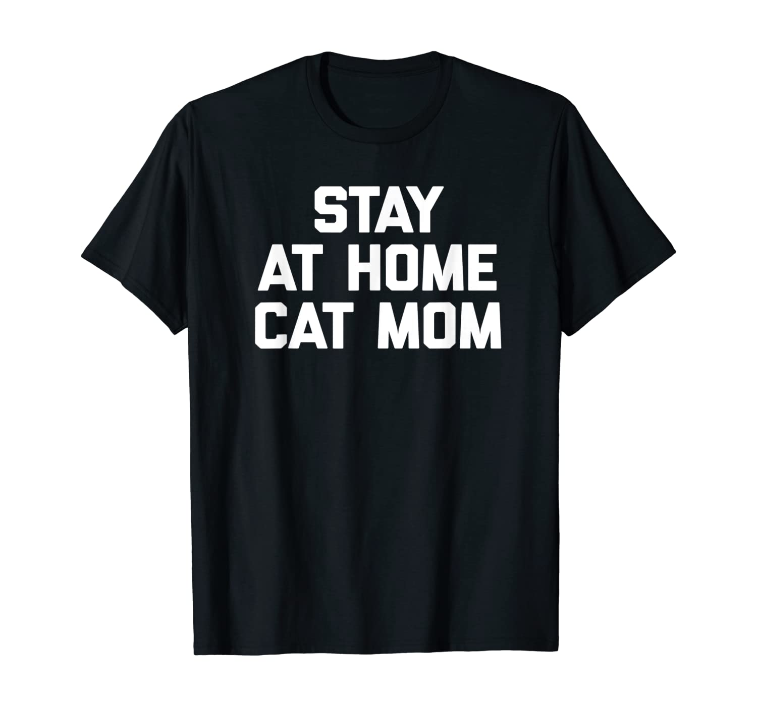 Stay At Home Cat Mom T-Shirt funny saying kitty cats novelty
