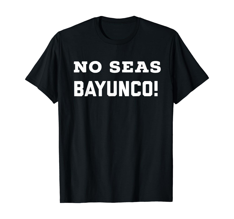 Salvadoran Slang No Seas Bayunco El Salvador Camisa Shirts