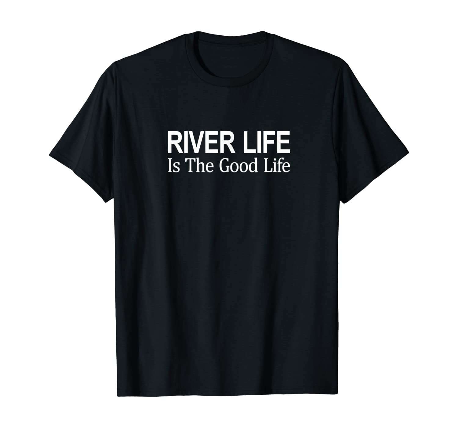 River Life Is The Good Life T-shirt