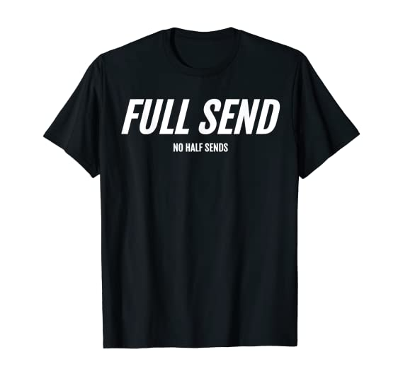 Amazon Com Full Send No Half Send T Shirt Clothing Stevewilldoit quickly grew in popularity as videos of him doing extreme eating and drinking challenges spread across instagram and worldstarhiphop. full send no half send t shirt