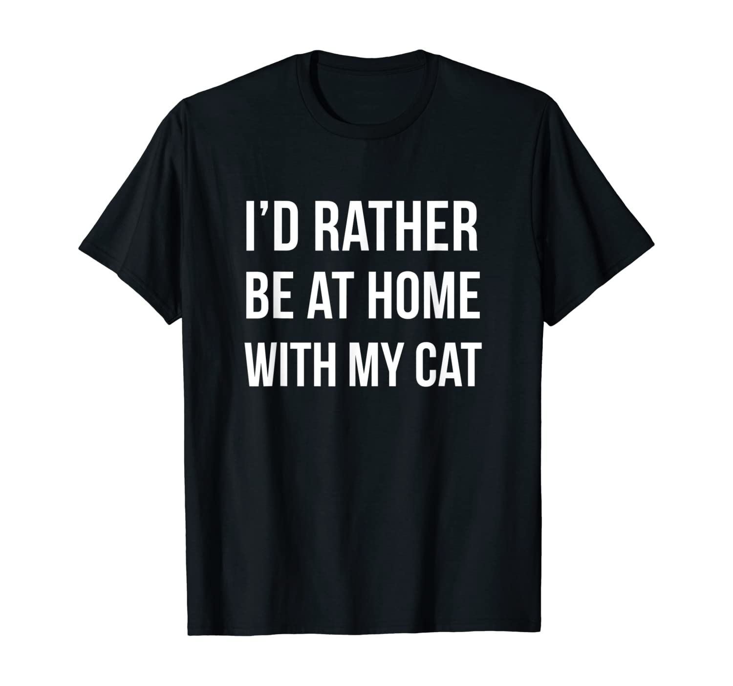 I'd Rather Be At Home With My Cat - Fun Shirt Cats Kitty Pet